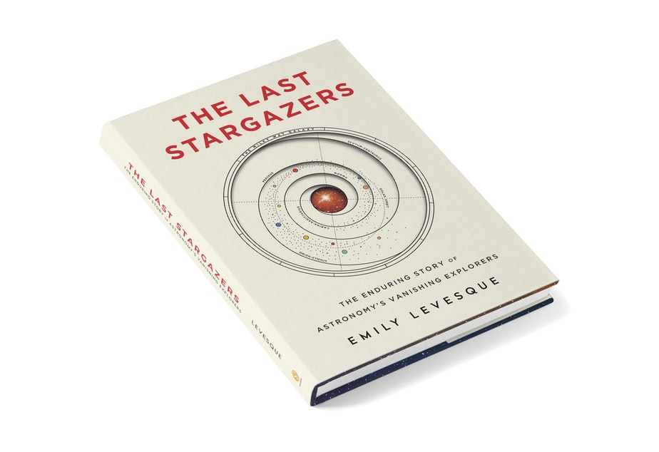 caption: The Last Stargazers: The Enduring Story of Astronomy's Vanishing Explorers, by Emily Levesque.