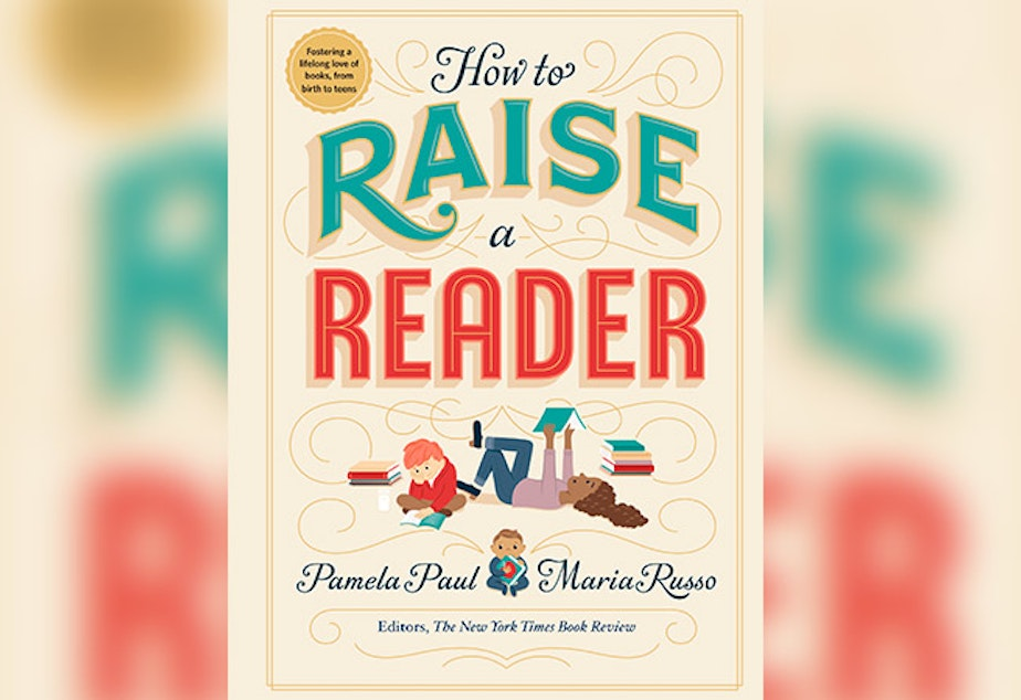 "caption: The cover of ""How to Raise a Reader,"" by Pamela Paul and Maria Russo."