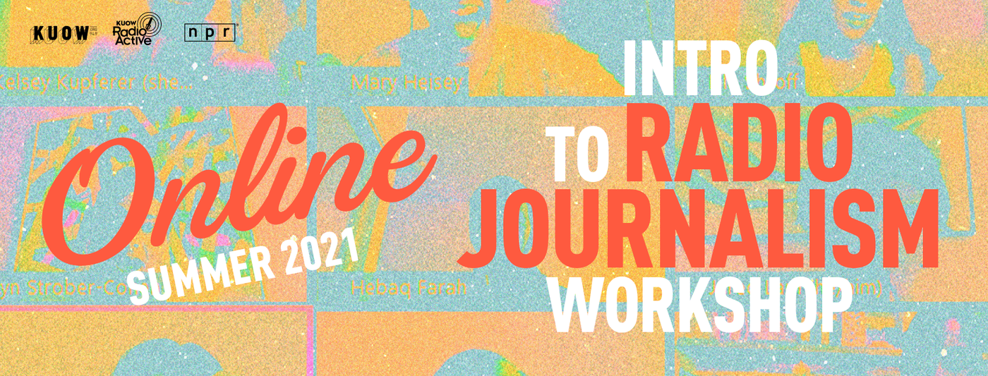 RadioActive's Summer 2021 Online Intro to Radio Journalism Workshop