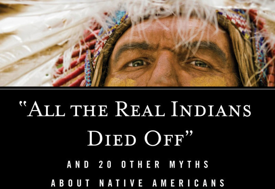 Book cover for 'All The Real Indians Died Off And 20 Other Myths About Native Americans'