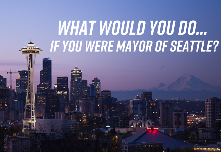 what would you do if you were mayor of seattle
