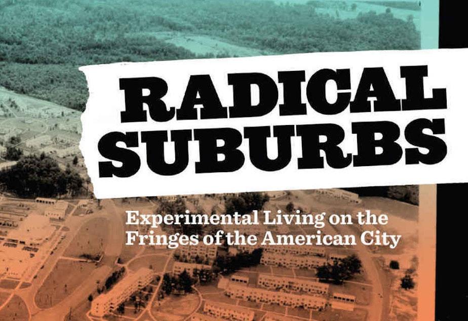 <em>Radical Suburbs: Experimental Living on the Fringes of the American City</em>, by Amanda Kolson Hurley