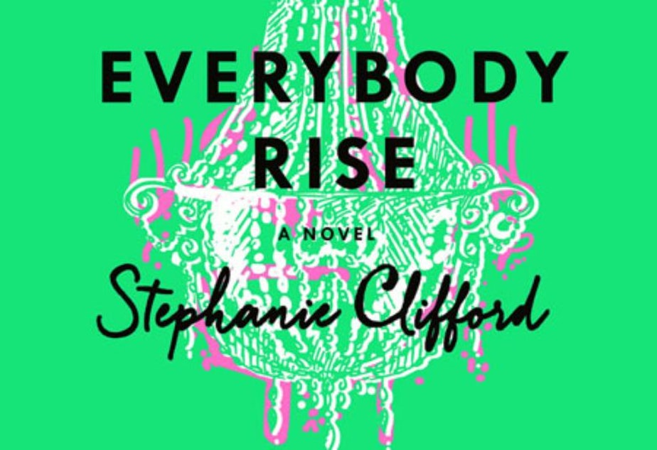 Stephanie Clifford's novel, 'Everybody Rise.'